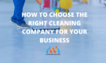 How to choose the right cleaning service for your business
